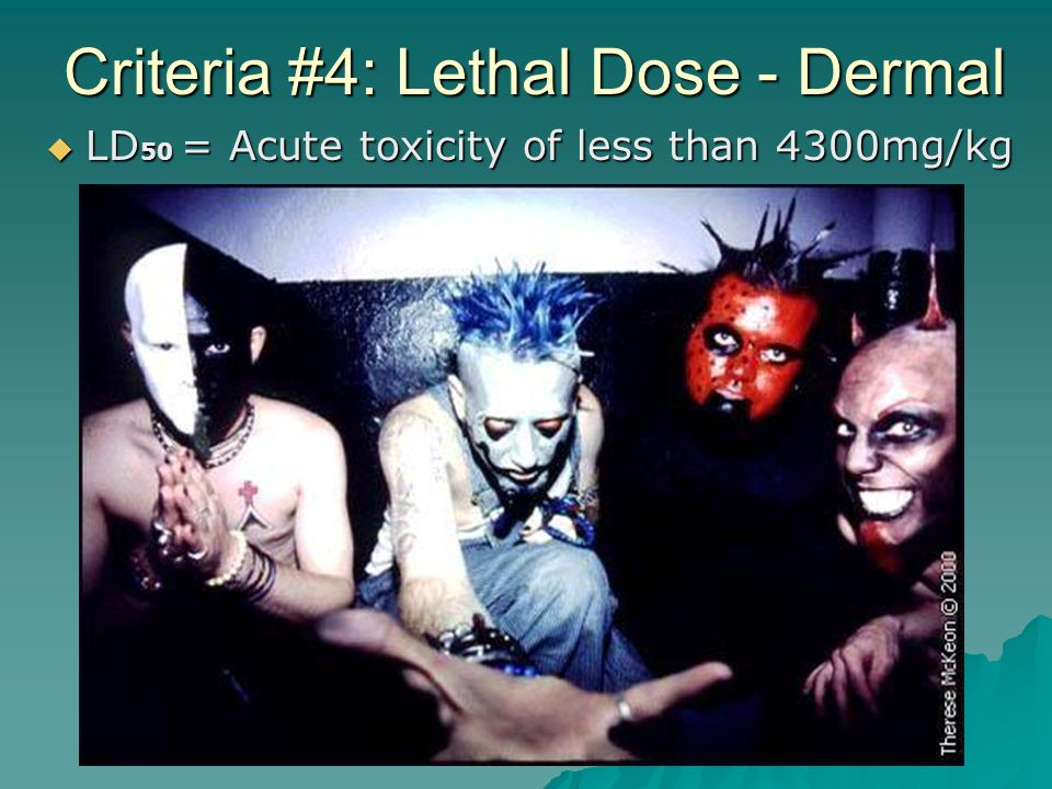 Criteria #4: Lethal Dose - Dermal  LD 50 = Acute toxicity of less than 4300mg/kg
