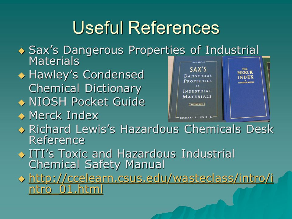 Useful References  Sax's Dangerous Properties of Industrial Materials  Hawley's Condensed Chemical Dictionary  NIOSH Pocket Guide  Merck Index  R