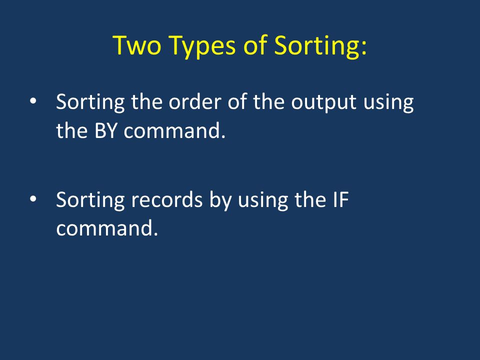 Two Types of Sorting: Sorting the order of the output using the BY command.