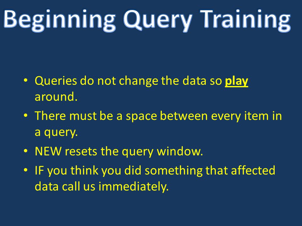 Queries do not change the data so play around. There must be a space between every item in a query.
