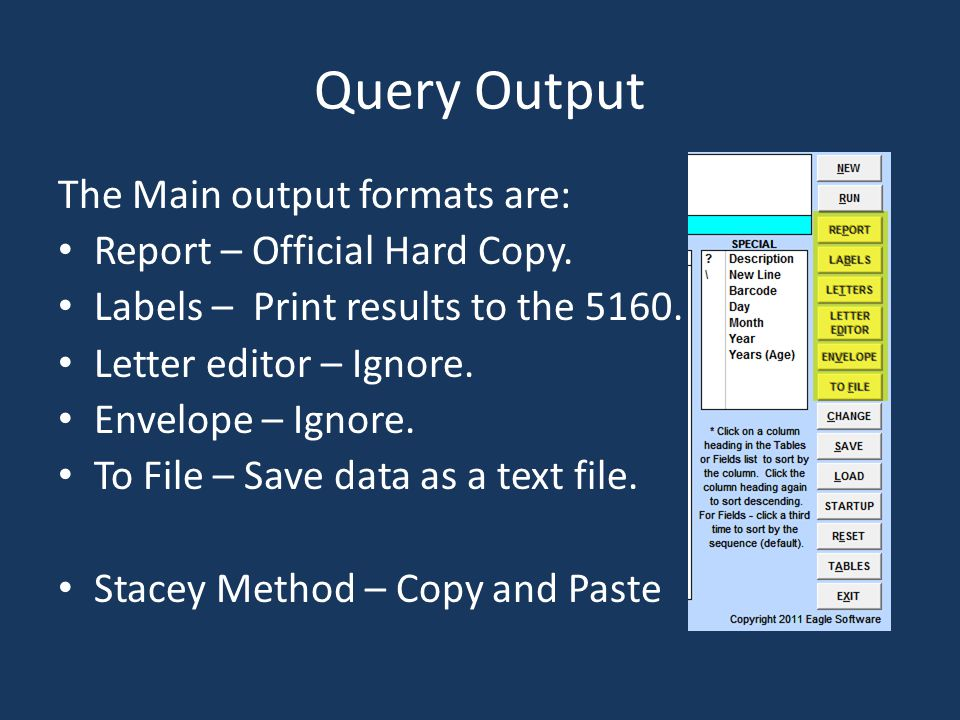 Query Output The Main output formats are: Report – Official Hard Copy.