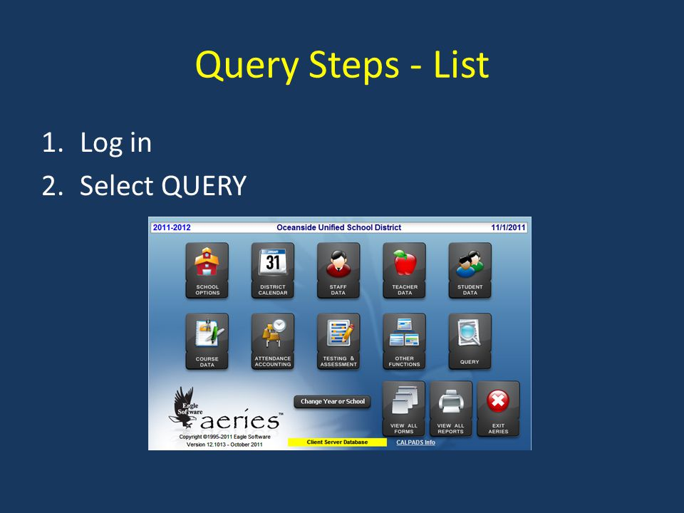 Query Steps - List 1.Log in 2.Select QUERY