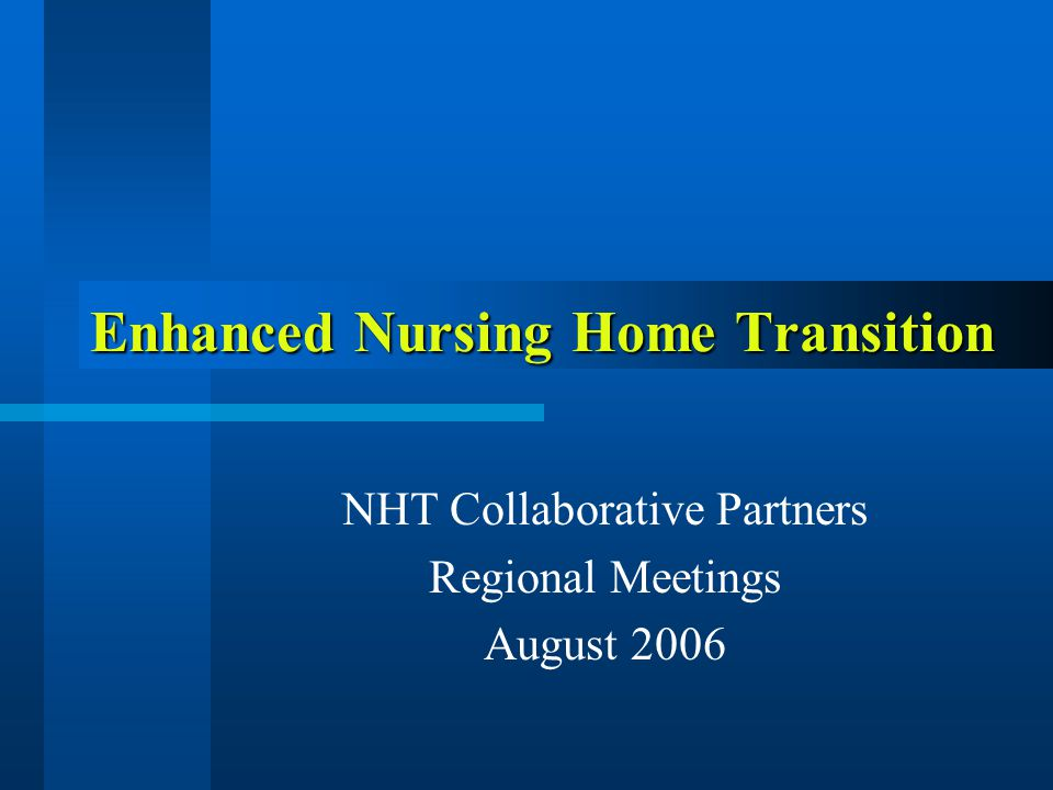 Enhanced Nursing Home Transition NHT Collaborative Partners Regional Meetings August 2006