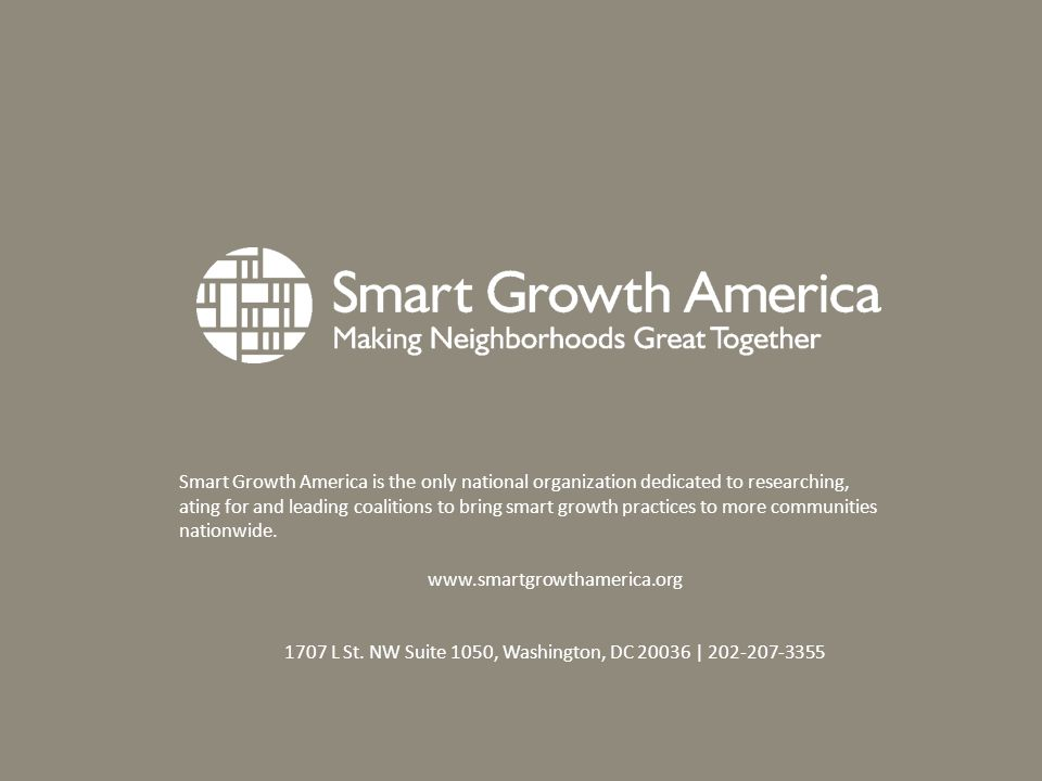 Smart Growth America is the only national organization dedicated to researching, ating for and leading coalitions to bring smart growth practices to more communities nationwide.