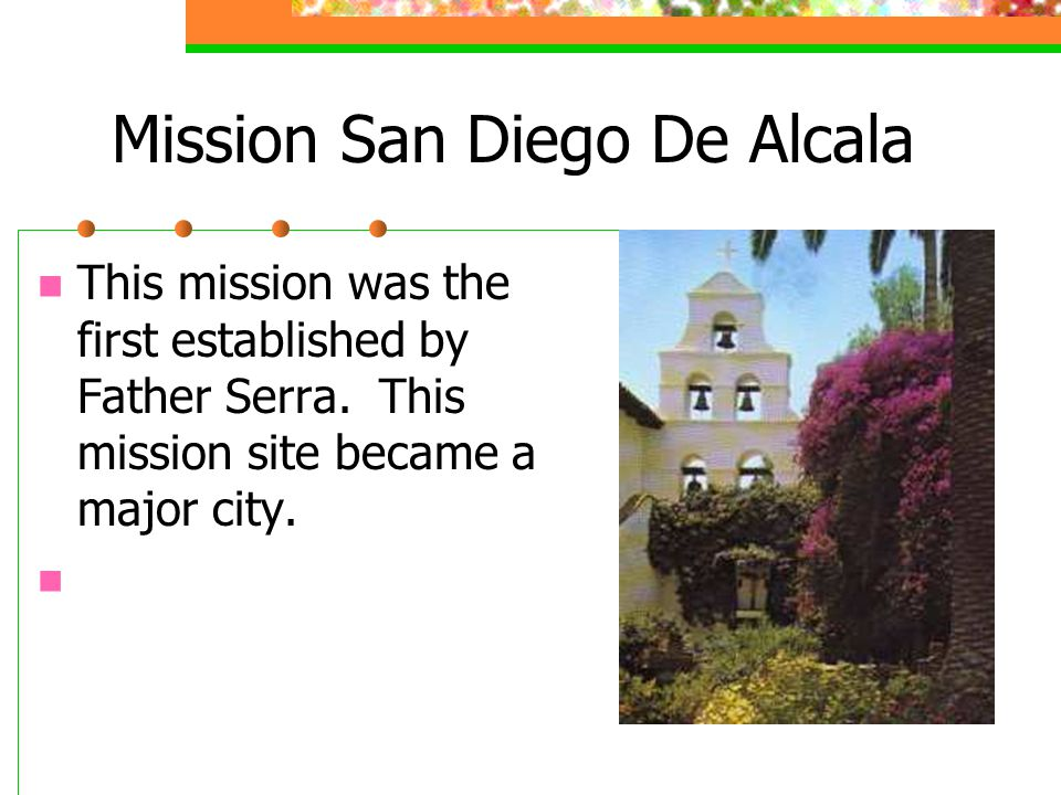 Mission San Diego De Alcala This mission was the first established by Father Serra.