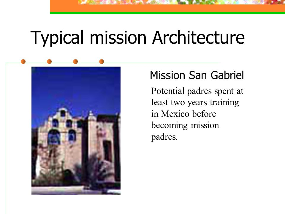 Typical mission Architecture Mission San Gabriel Potential padres spent at least two years training in Mexico before becoming mission padres.