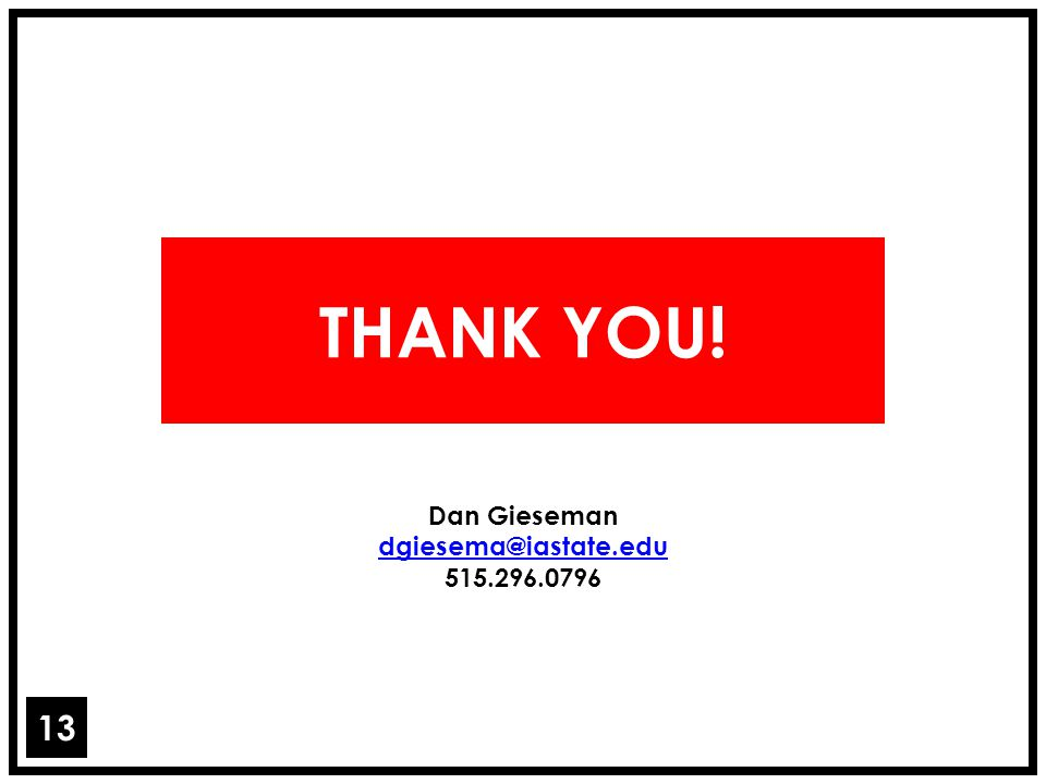 13 THANK YOU! Dan Gieseman dgiesema@iastate.edu 515.296.0796
