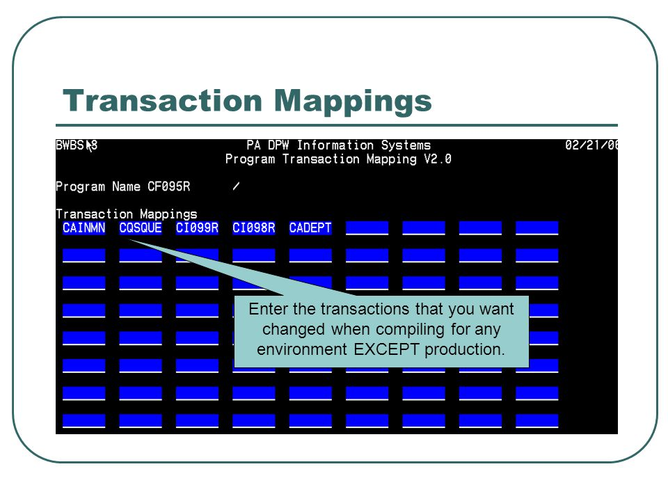 Transaction Mappings Enter the transactions that you want changed when compiling for any environment EXCEPT production.