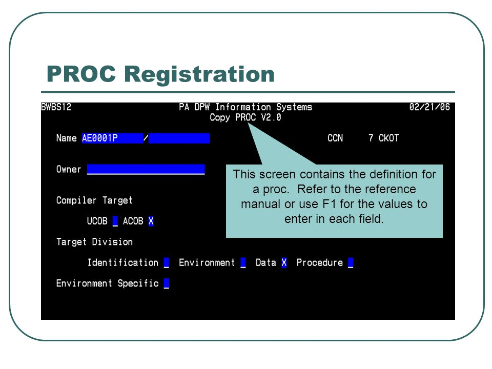 PROC Registration This screen contains the definition for a proc.