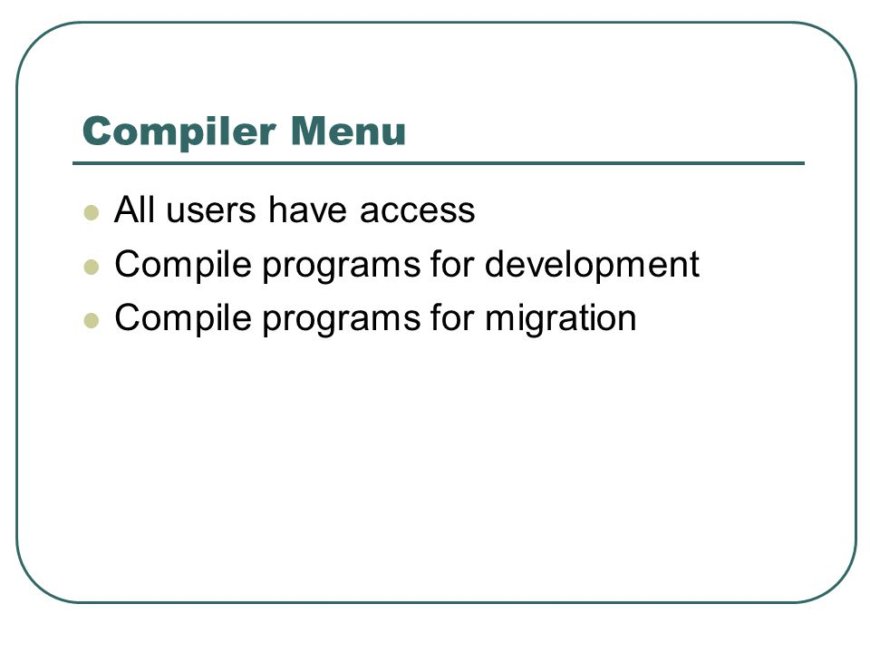 Compiler Menu All users have access Compile programs for development Compile programs for migration