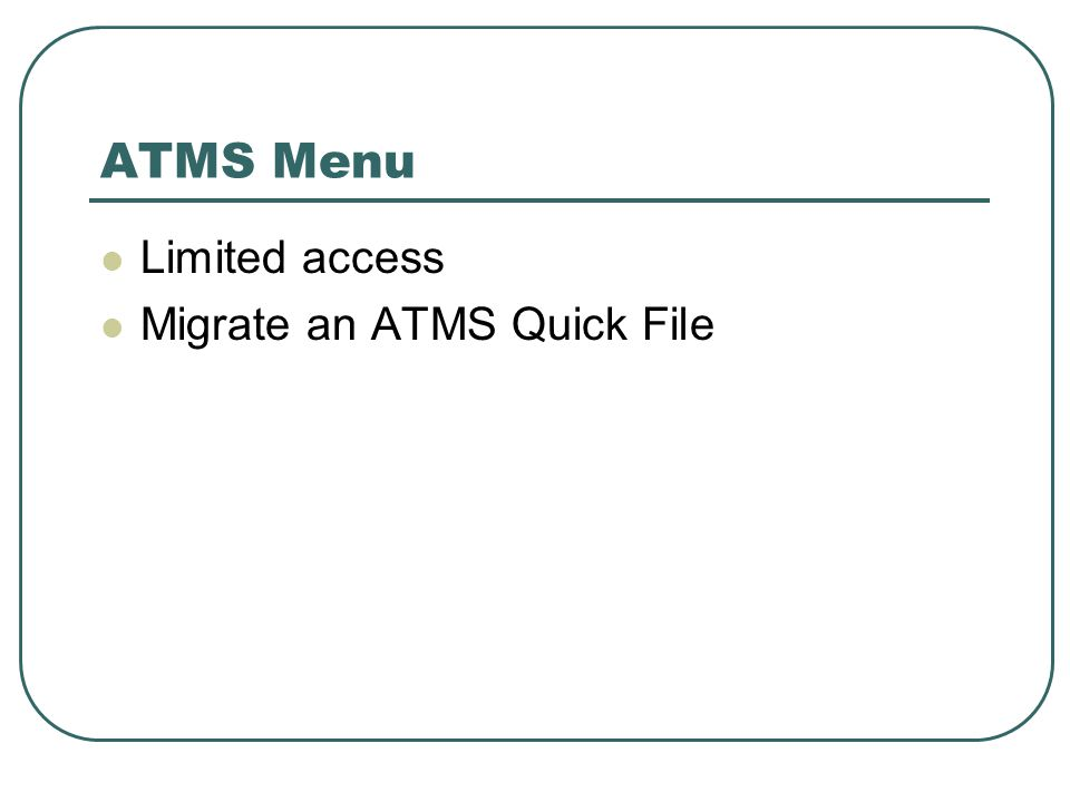 ATMS Menu Limited access Migrate an ATMS Quick File