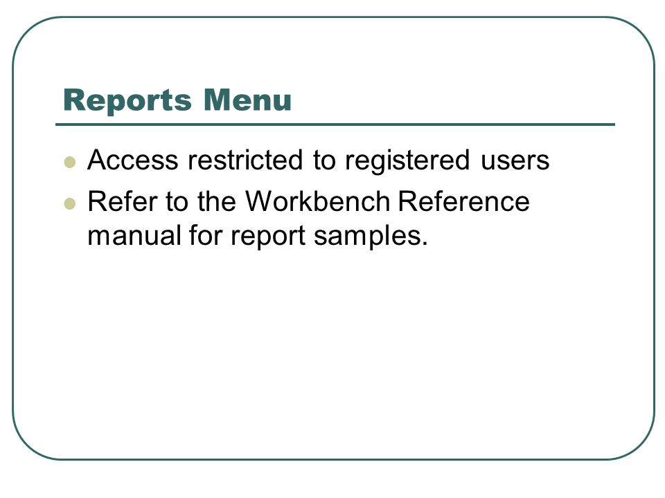 Reports Menu Access restricted to registered users Refer to the Workbench Reference manual for report samples.