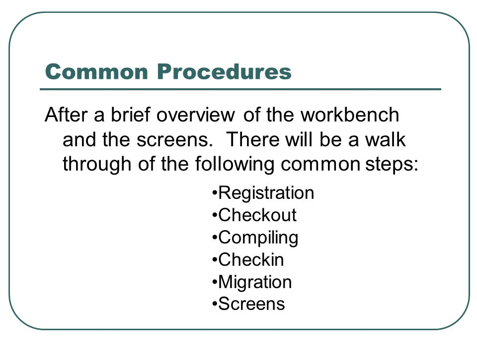 Common Procedures After a brief overview of the workbench and the screens.