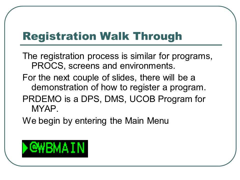Registration Walk Through The registration process is similar for programs, PROCS, screens and environments.