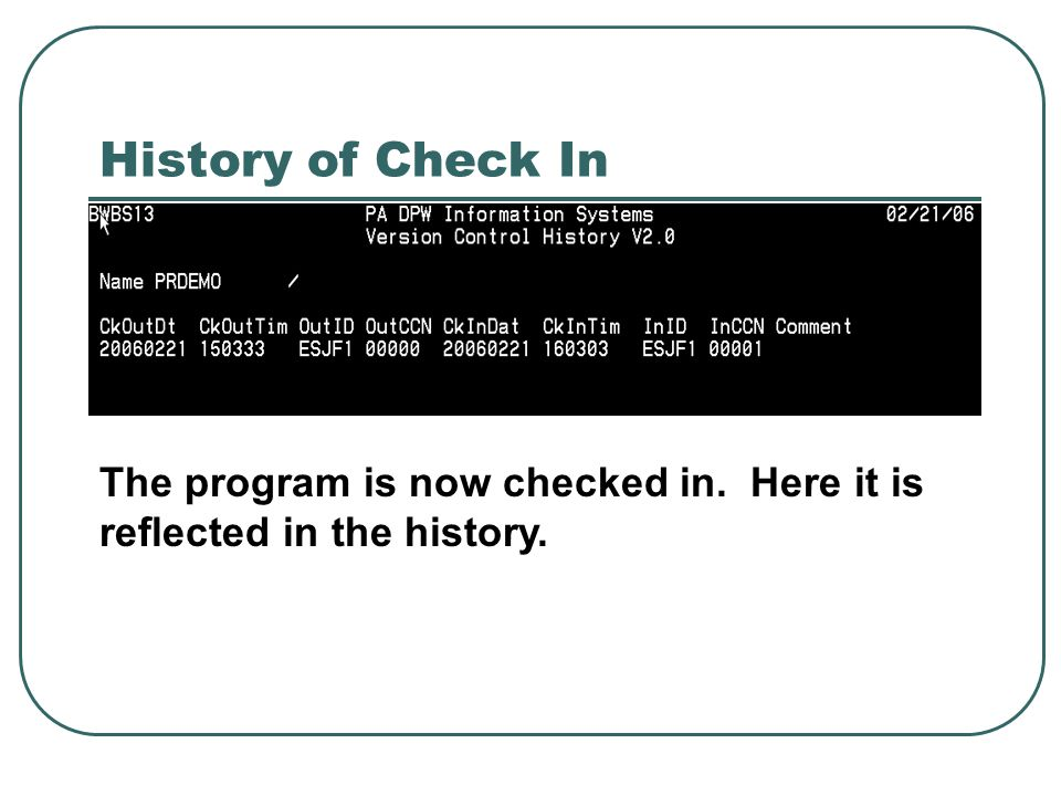 History of Check In The program is now checked in. Here it is reflected in the history.