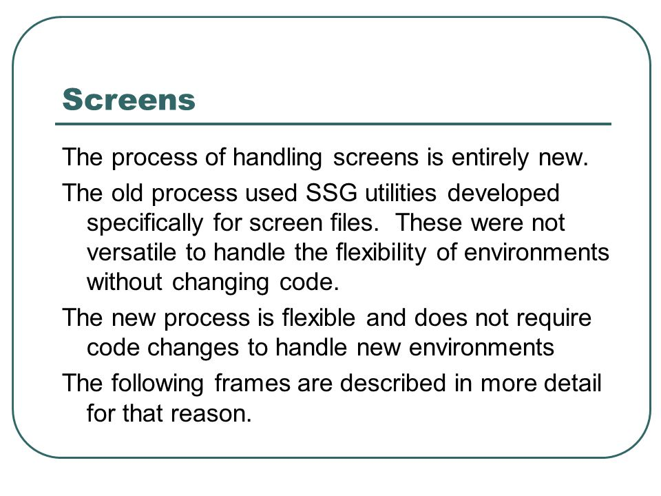 Screens The process of handling screens is entirely new.
