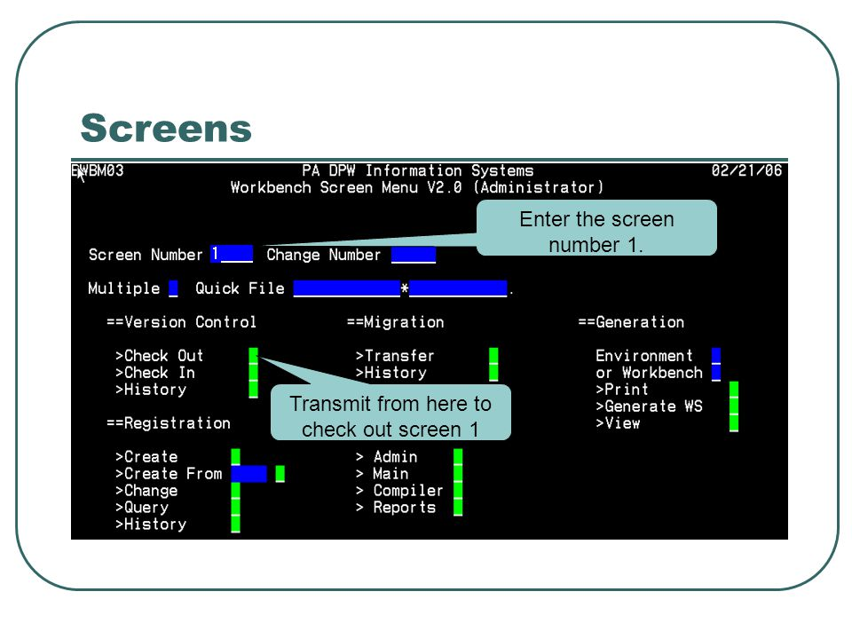 Screens Enter the screen number 1. Transmit from here to check out screen 1