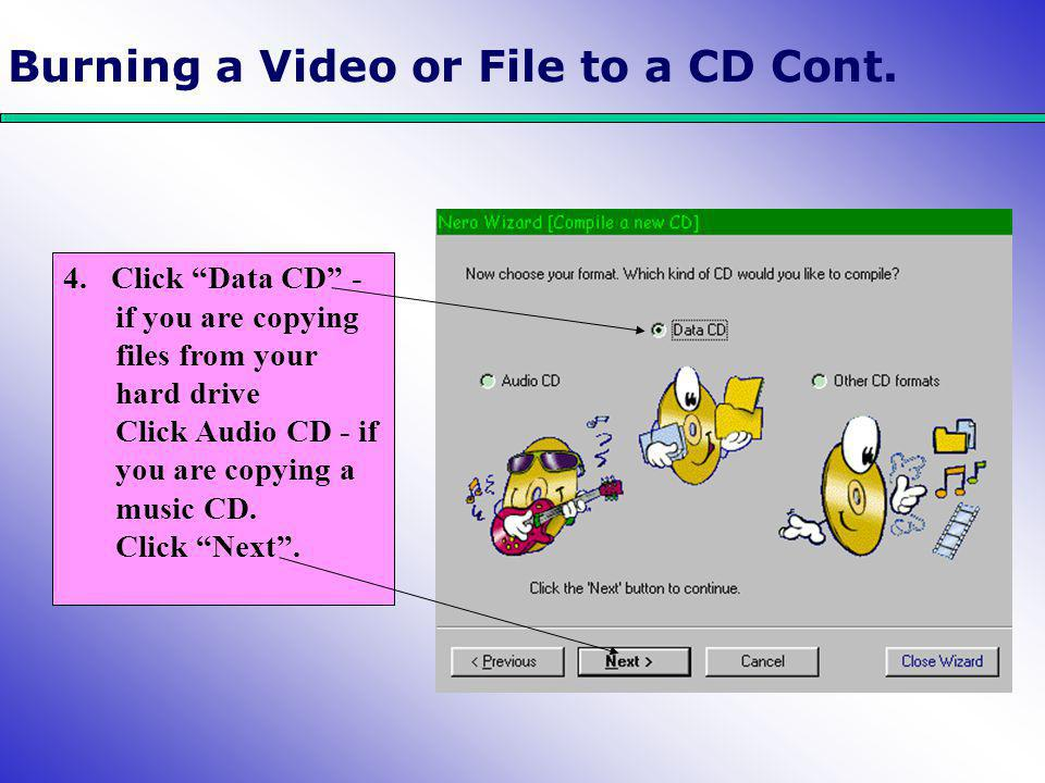 """4. Click """"Data CD"""" - if you are copying files from your hard drive Click Audio CD - if you are copying a music CD. Click """"Next"""". Burning a Video or Fi"""