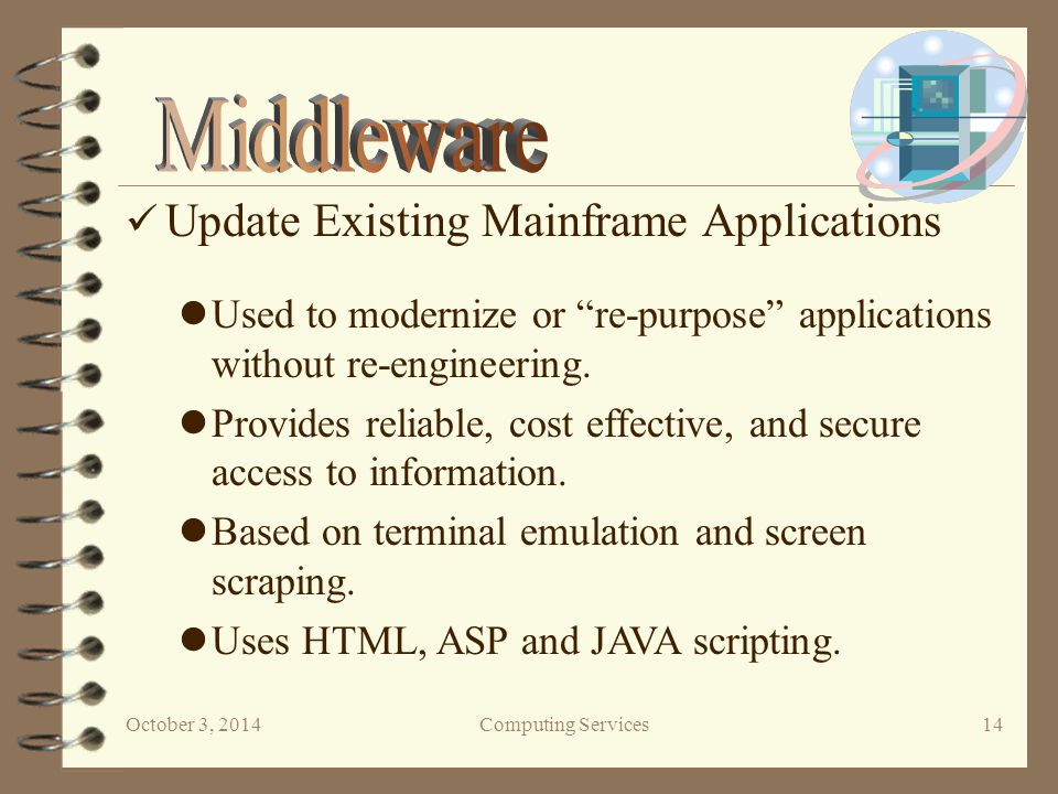 October 3, 2014Computing Services 14 Update Existing Mainframe Applications Used to modernize or re-purpose applications without re-engineering.