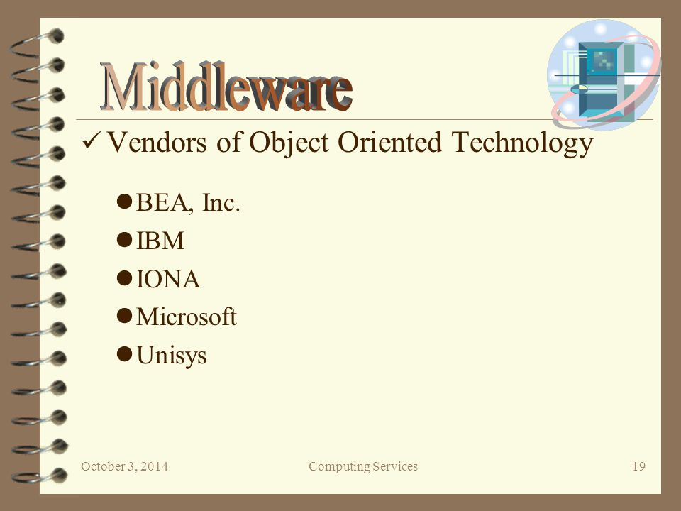 October 3, 2014Computing Services 19 Vendors of Object Oriented Technology BEA, Inc.