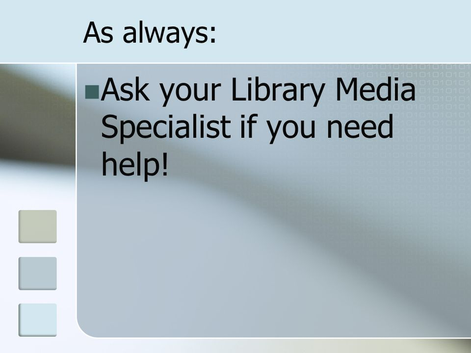 As always: Ask your Library Media Specialist if you need help!