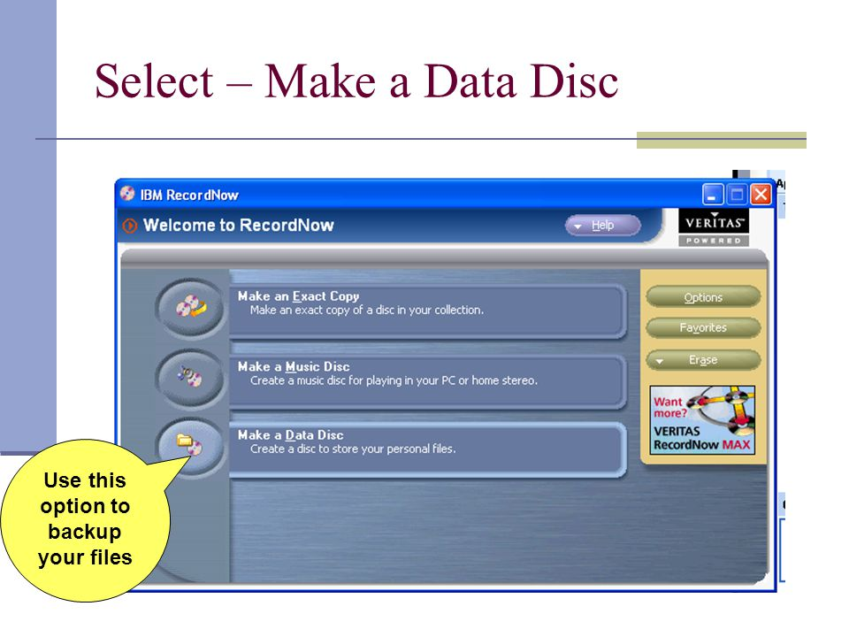 Select – Make a Data Disc Use this option to backup your files