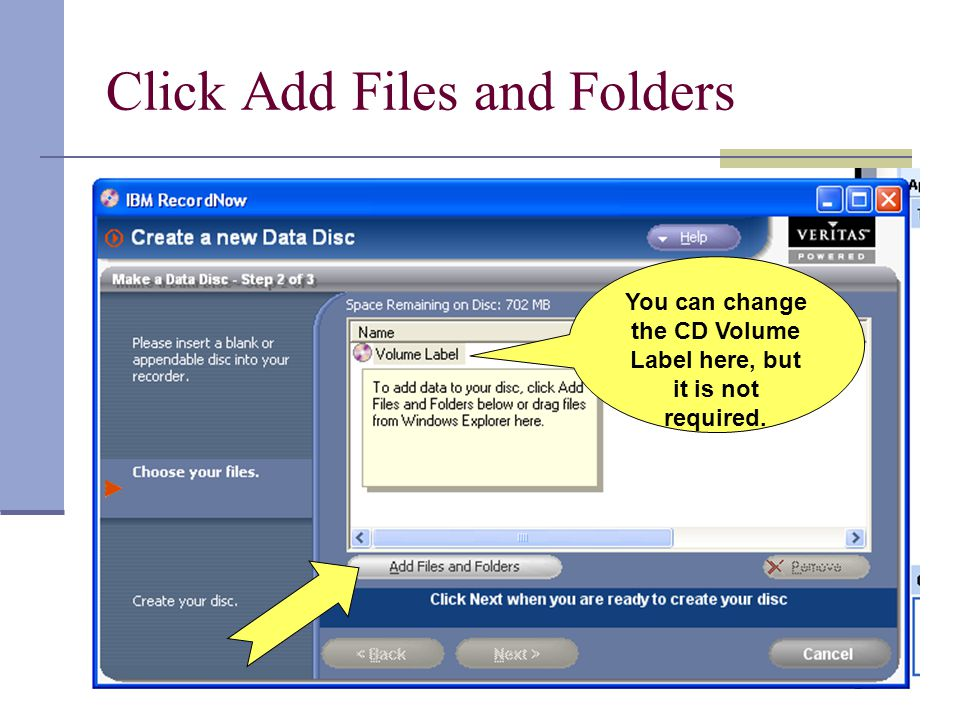 Click Add Files and Folders You can change the CD Volume Label here, but it is not required.