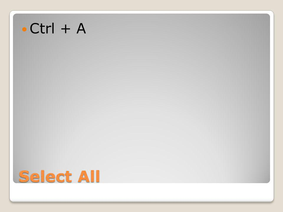 Select All Ctrl + A