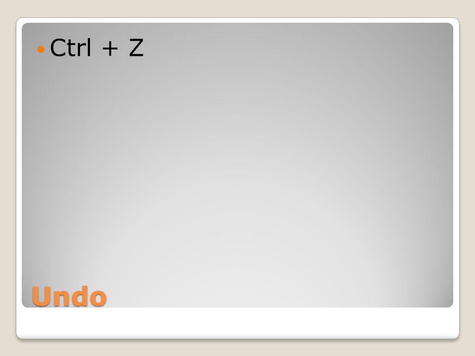 Undo Ctrl + Z
