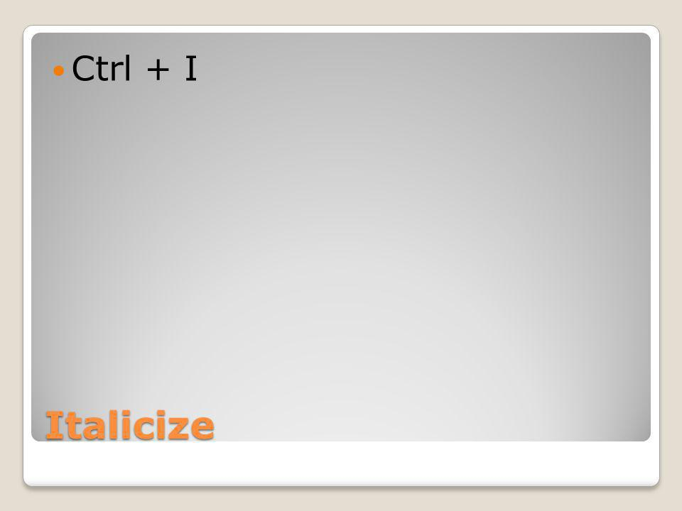 Italicize Ctrl + I