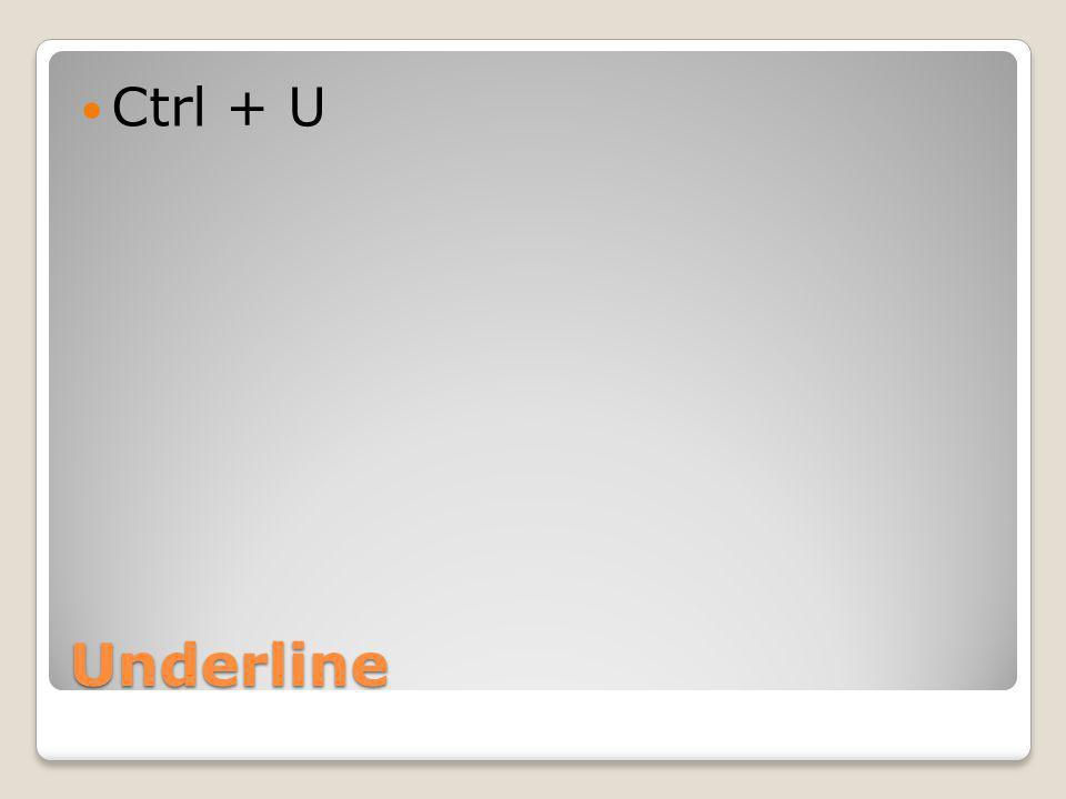 Underline Ctrl + U