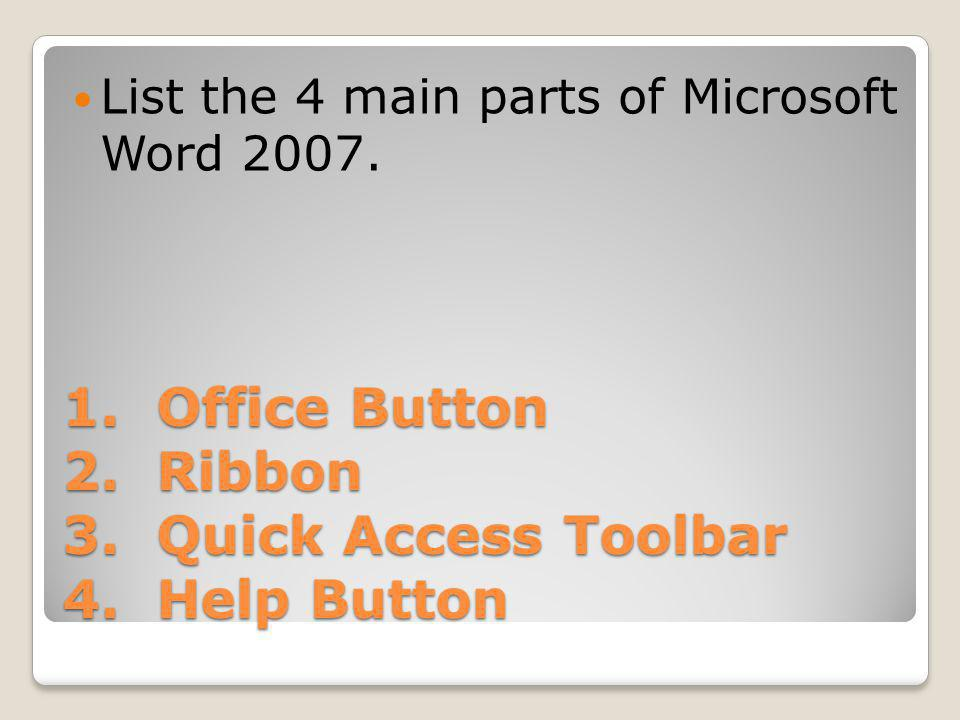 1. Office Button 2. Ribbon 3. Quick Access Toolbar 4.