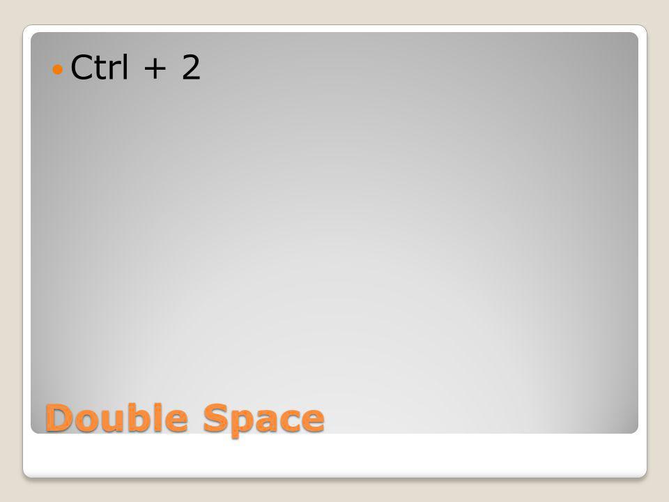 Double Space Ctrl + 2