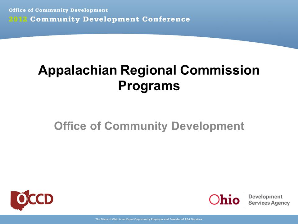 Ohio Development Services Agency *Governors Office of Appalachia - Director Jason Wilson * Office of Community Development - Administers the Federal and State Appalachian Programs