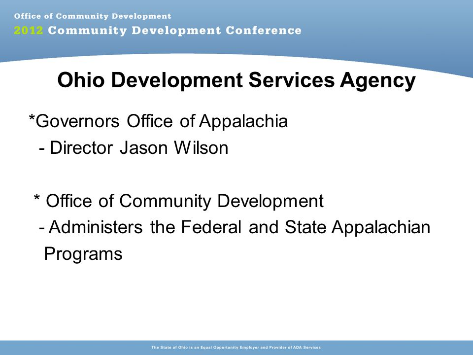 Federal Appalachian Program Three ARC Funding Sources - Federal Area Development - Distressed Counties - Local Access Road State of Ohio FY 2012 Federal ARC Allocation Approximately $ 4.6 million