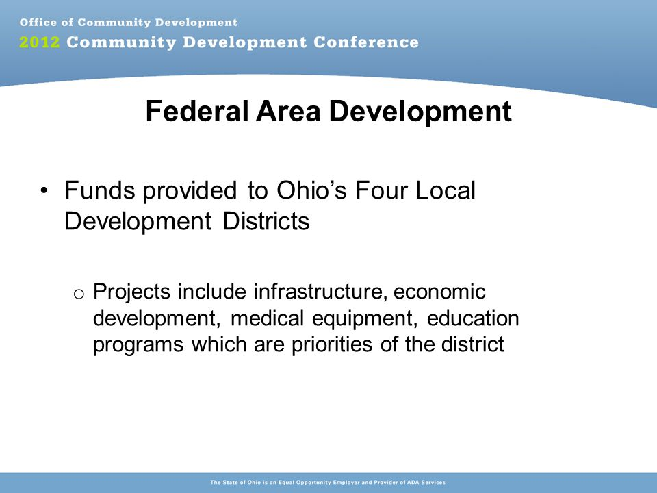 Distressed Counties Designation determined by the Federal Appalachian Commission on annual basis Seven Ohio counties designated FY 2012 Projects primarily for infrastructure such as water and sewer in distressed communities