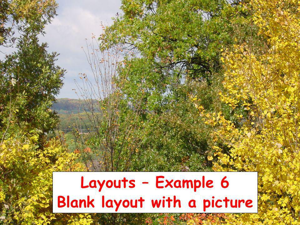 Layouts – Example 6 Blank layout with a picture