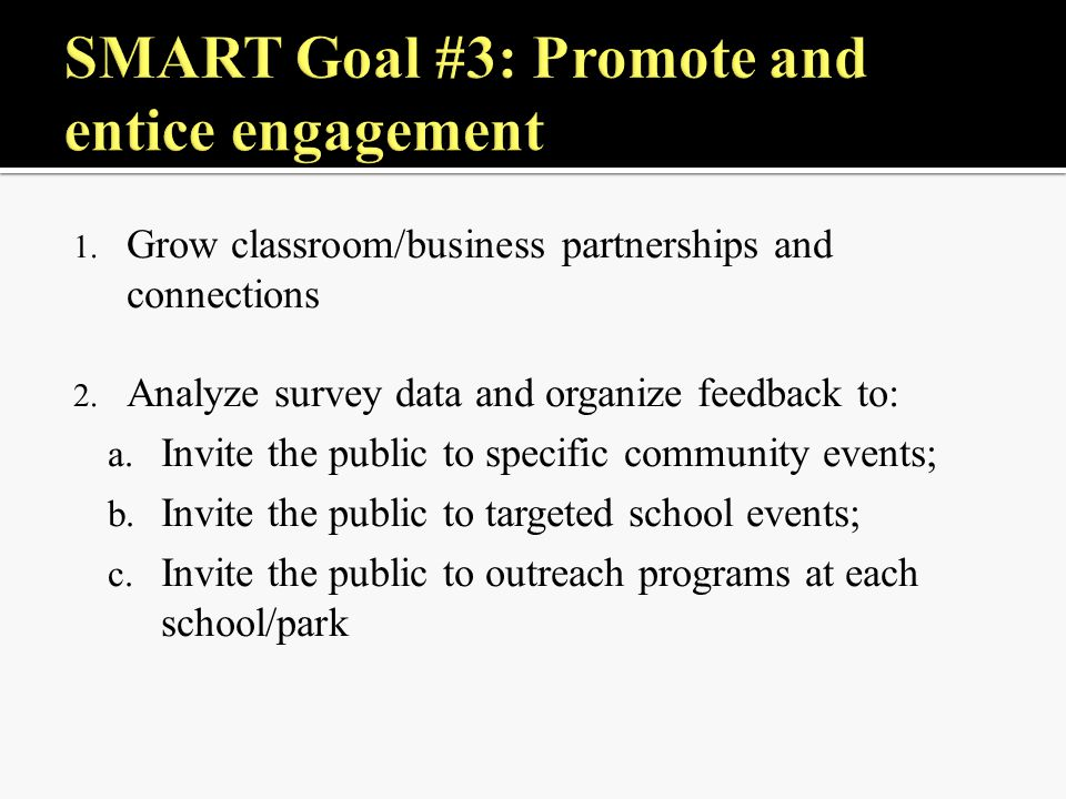1. Grow classroom/business partnerships and connections 2.