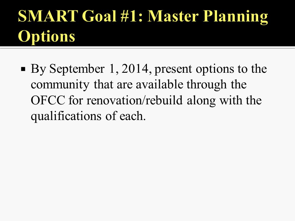  By September 1, 2014, present options to the community that are available through the OFCC for renovation/rebuild along with the qualifications of e