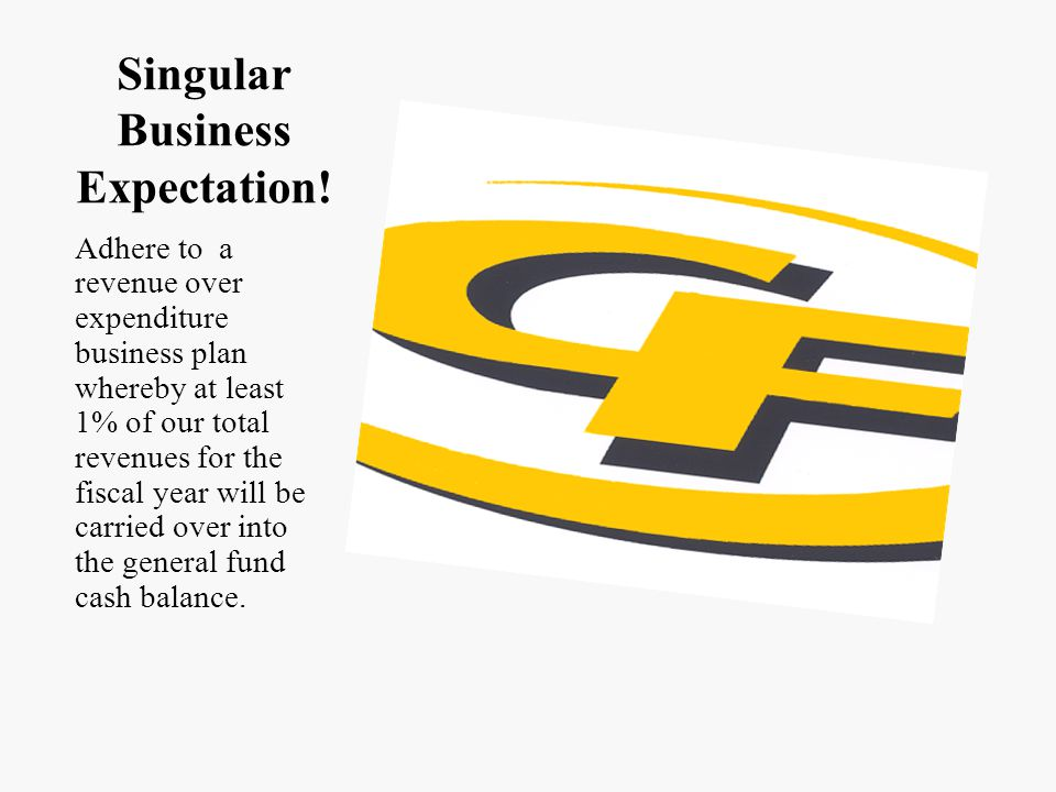 Singular Business Expectation! Adhere to a revenue over expenditure business plan whereby at least 1% of our total revenues for the fiscal year will b