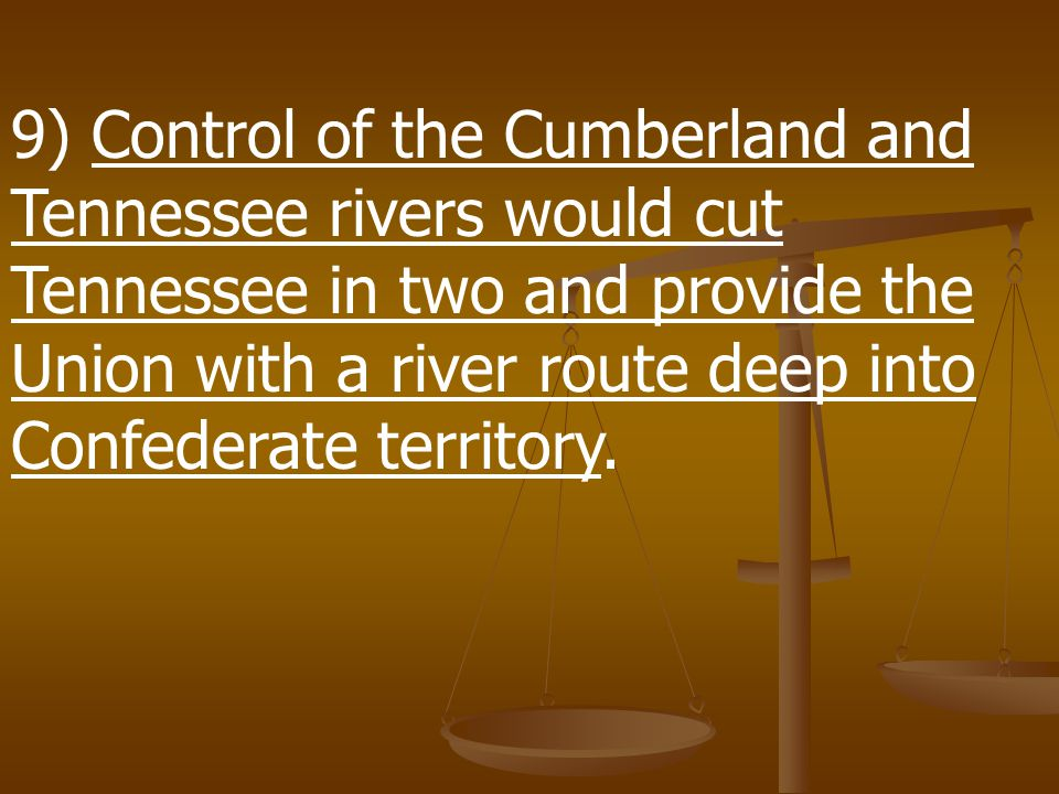8) Early in 1862 Union general Ulysses S. Grant began a campaign to seize control of two important rivers within the Confederate States: the Cumberlan