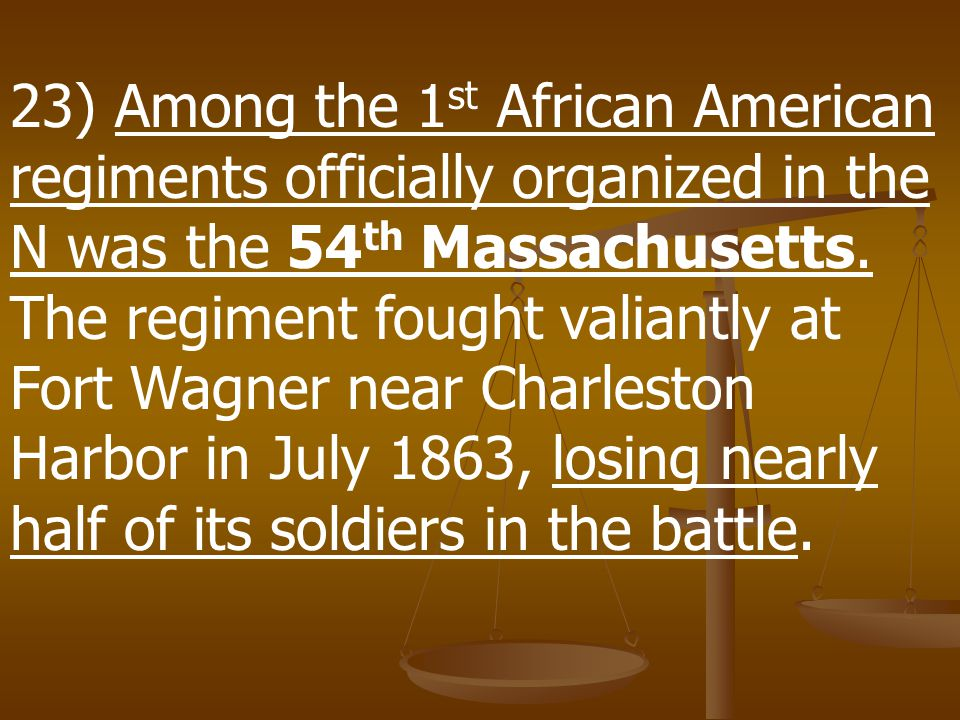 22) About 180,000 African Americans served in the Union army during the Civil War, roughly 9 percent of the army's total soldiers. Another 10,000-15,0