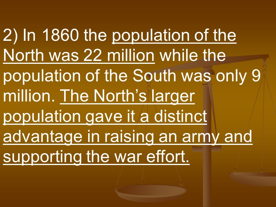 1) Although the South had many experienced officers to lead its troops, the North had several economic advantages.