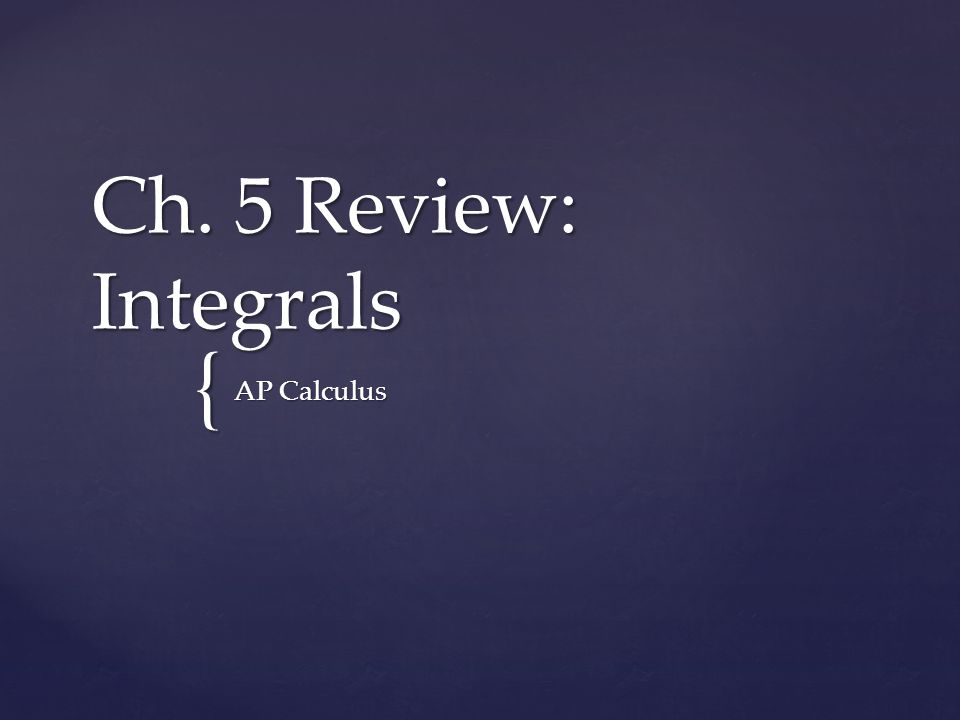 5.2: The Differential dy 5.2: Linear Approximation 5.3: Indefinite Integrals 5.4: Riemann Sums (Definite Integrals) 5.5: Mean Value Theorem/Rolle's Theorem Ch.