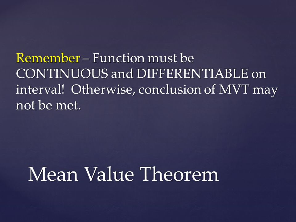 Remember – Function must be CONTINUOUS and DIFFERENTIABLE on interval.