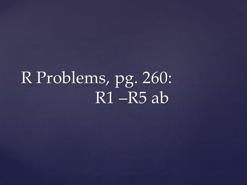 R Problems, pg. 260: R1 –R5 ab