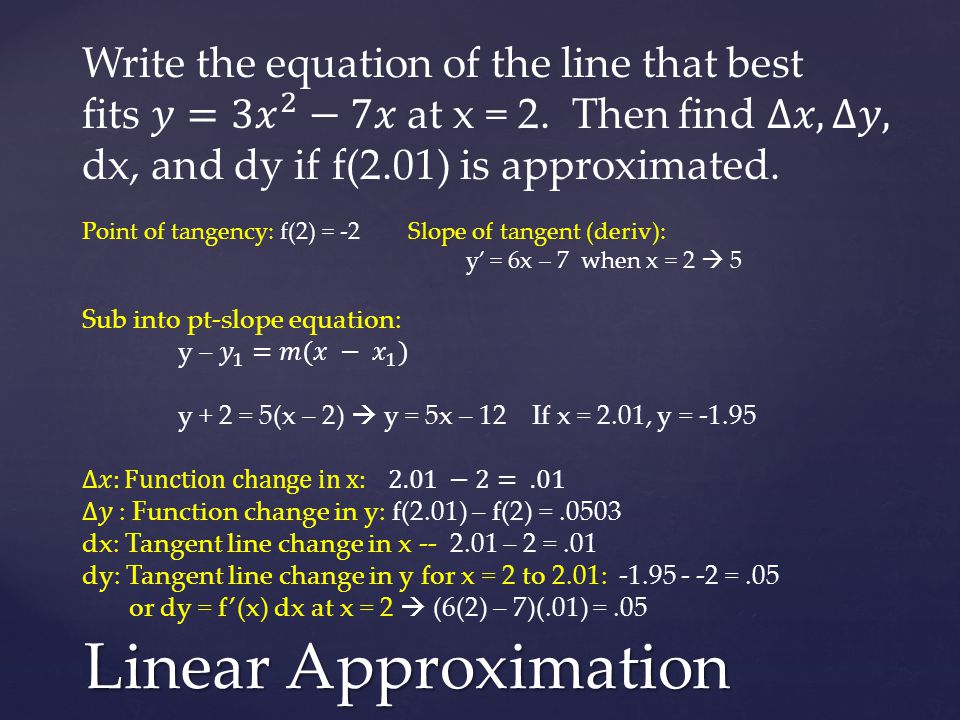 If a function is continuous and differentiable on the interval [a, b], then there is at least one point x = c at which the slope of the tangent equals the slope of the secant connecting f(a) and f(b) Mean Value Theorem