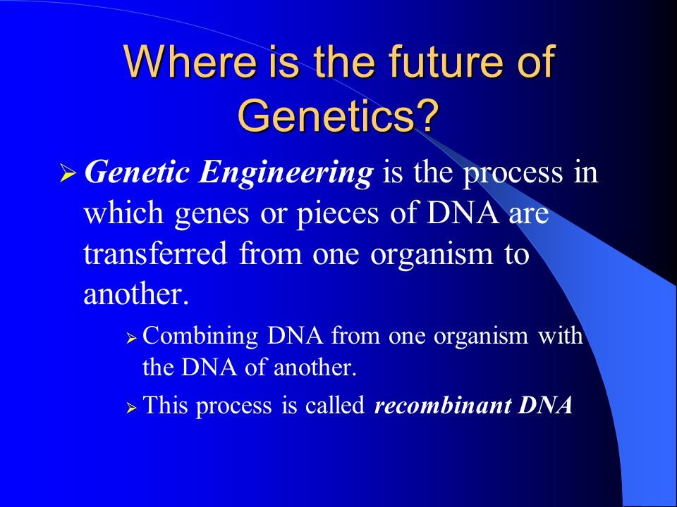 Where is the future of Genetics.