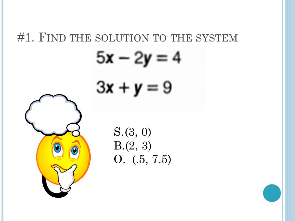 #2. F IND THE SOLUTION TO THE SYSTEM B. No solutions D. (-5, 0) O. (11, -2)