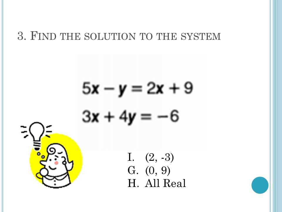 4. F IND THE SOLUTION TO THE SYSTEM U.No solution G.(-4, 1) H.(2, 0.333)